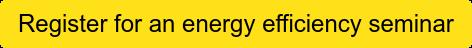 Register for an energy efficiency seminar