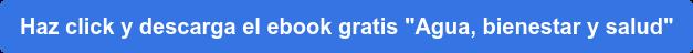 """Haz click y descarga el ebook gratis """"Agua, bienestar y salud"""""""