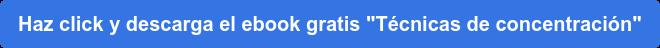 """Haz click y descarga el ebook gratis """"Técnicas de concentración"""""""