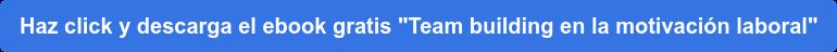 """Haz click y descarga el ebook gratis """"Team building en la motivación laboral"""""""