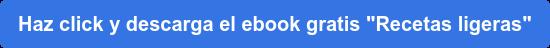 """Haz click y descarga el ebook gratis """"Recetas ligeras"""""""