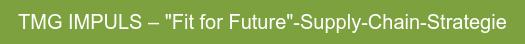 "TMG IMPULS – ""Fit for Future""-Supply-Chain-Strategie"