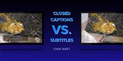 Closed captions vs. subtitles cheat sheet