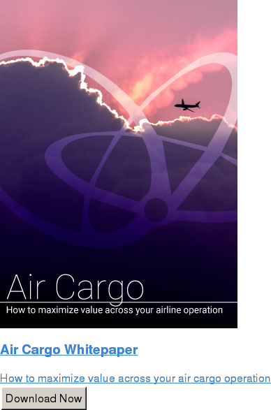 Air Cargo Whitepaper  How to maximize value across your air cargo operation Download Now