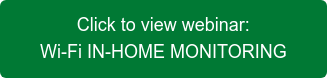 Click to view webinar: Wi-Fi IN-HOME MONITORING