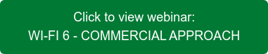 Click to view webinar: WI-FI 6 - COMMERCIAL APPROACH