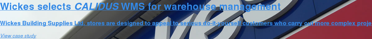 Wickes selects CALIDUS WMS for warehouse management  Wickes Building Supplies Ltd. stores are designed to appeal to serious  do-it-yourself customers who carry out more complex projects and tradesmen who  undertake general repairs, maintenance and improvement projects for households.  These customers are more demanding in terms of service, quality and price. View case study