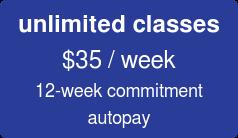 unlimited classes $35 / week 12-week commitment autopay