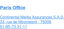 Paris Office  Continental Média Assurances S.A.S. 33, rue de Miromesnil - 75008  01-44-20-49-22