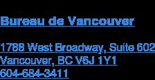 Bureau de Vancouver  1788 West Broadway, Suite 602 Vancouver, BC V6J 1Y1  604-684-3456