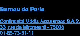 Bureau de Paris  Continental Média Assurances S.A.S. 33, rue de Miromesnil - 75008  01-85-73-31-11