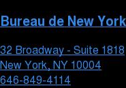Bureau de New York  32 Broadway - Suite 1818 New York, NY 10004  646-849-4114