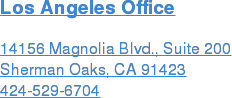 Los Angeles Office  14156 Magnolia Blvd., Suite 200 Sherman Oaks, CA 91423  424-529-6704