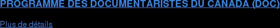 PROGRAMME DES DOCUMENTARISTES DU CANADA (DOC)  Plus de détails