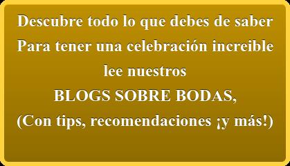 Haz CLICK AQUÍ para leer nuestros  BLOGS SOBRE BODAS, (Con tips, recomendaciones ¡y más!)