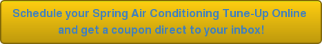 Schedule your Spring Air Conditioning Tune-Up Online and get a coupon direct to your inbox!