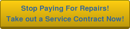 Stop Paying For Repairs! Take out a Service Contract Now!
