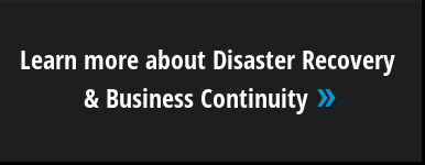 Learn more about Disaster Recovery  & Business Continuity »
