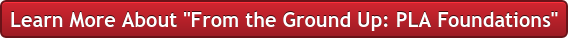 """Learn More About """"From the Ground Up: PLA Foundations"""""""