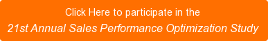 Click Here to participate in the  21st Annual Sales Performance Optimization Study