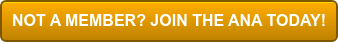 NOT A MEMBER? JOIN THE ANA TODAY!