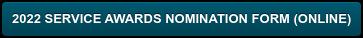 2022 SERVICE AWARDS NOMINATION FORM