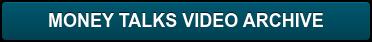 MONEY TALKS VIDEO ARCHIVE