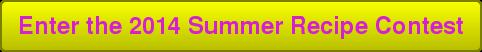 Enter the 2014 Summer Recipe Contest
