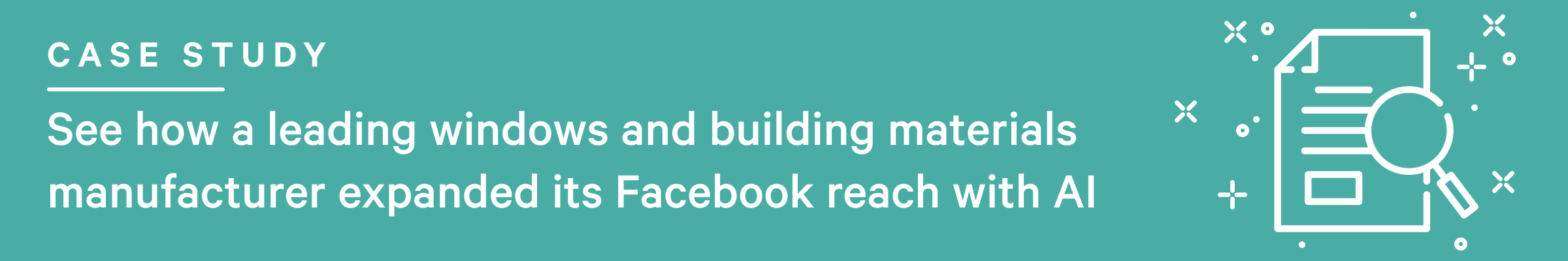 See how a leading windows and building materials manufacturer expanded its Facebook reach with AI