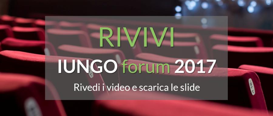 Rivivi lo IUNGOforum 2017 - scarica le slide - rivedi i video
