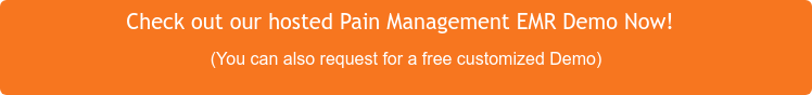 Check out our hosted Pain Management EMR Demo Now!  (You can also request for a free customized Demo)