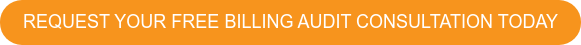 REQUEST YOUR FREE BILLING AUDIT CONSULTATION TODAY