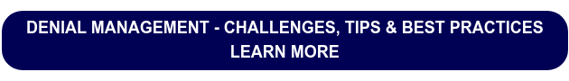 DENIAL MANAGEMENT - CHALLENGES, TIPS & BEST PRACTICES LEARN MORE