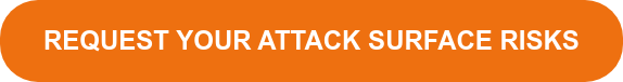 REQUEST YOUR ATTACK SURFACE RISKS