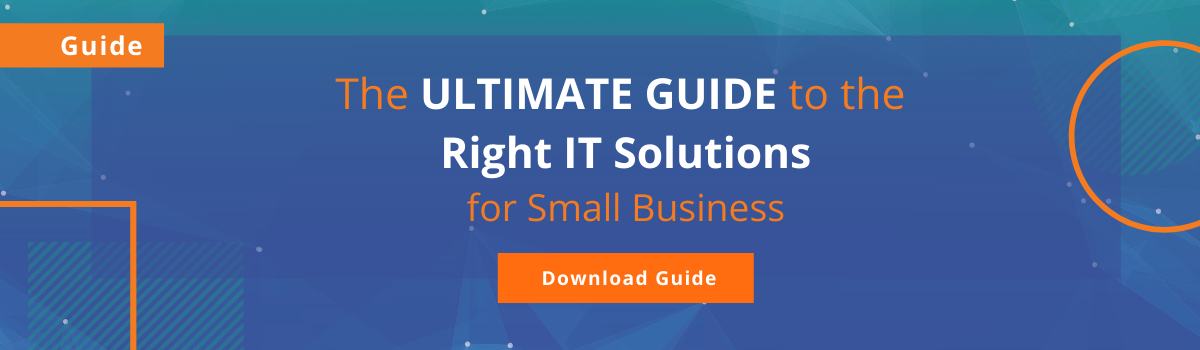 The Ultimate Guide to the Right IT Solutions for Your Small Business