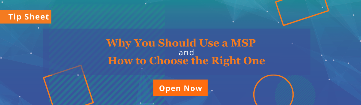 Why You Should Use a MSP and How To Choose the Right One