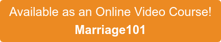 Available as an Online Video Course!  Marriage101