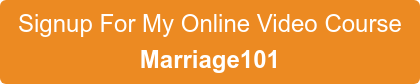 Signup For My Online Video Course  Marriage101