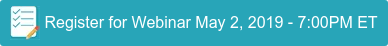 Register for Webinar May 2, 2019 - 7:00PM ET