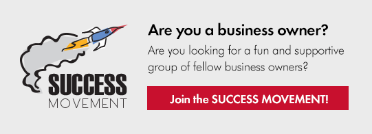 Are you a business owner? Do you want to hang out with other fun and successful business owners? Then join the Business SUCCESS MOVEMENT TODAY!