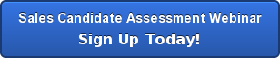 Sales Candidate Assessment Webinar Sign Up Today!