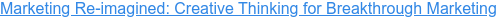 Marketing Re-imagined: Creative Thinking for Breakthrough Marketing