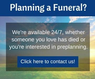 Planning a funeral? Click to contact us.