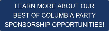LEARN MORE ABOUT OUR BEST OF COLUMBIA PARTY SPONSORSHIP OPPORTUNITIES!
