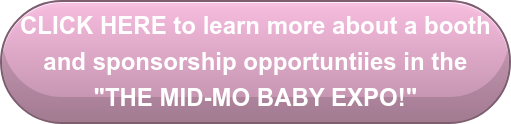 """CLICK HERE to learn more about a booth and sponsorship opportuntiies in the """"THE MID-MO BABY EXPO!"""""""