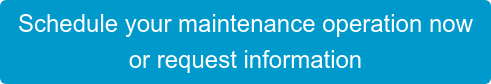 Schedule your maintenance operation now  or request information