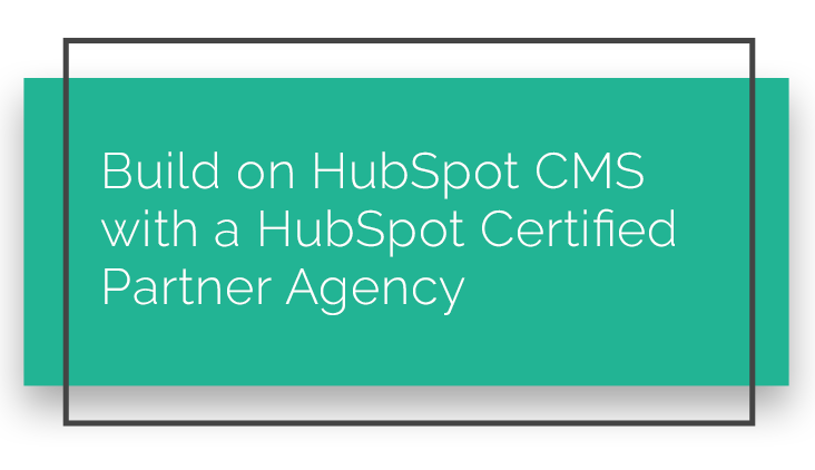 Build on HubSpot CMS with a HubSpot Certified Partner Agency