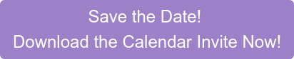 Save the Date! Download the Calendar Invite Now!