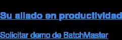 Productividad sin límites con BatchMaster  Más que una marca, un aliado  Quiero saber más
