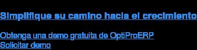 Simplifique su camino hacia el crecimiento Obtenga una demo gratuita de OptiProERP Solicitar demo